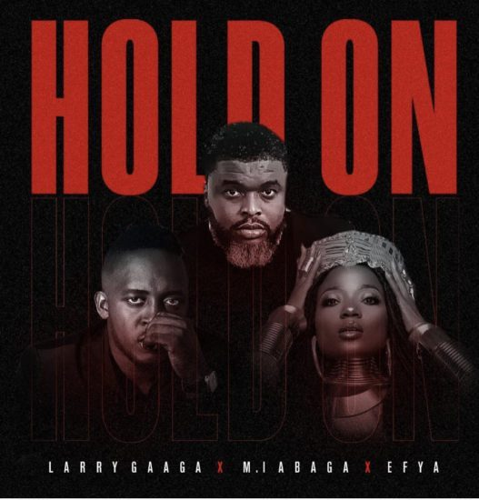 "Larry Gaaga – ""Hold On"" Feat. M.I & Efya"