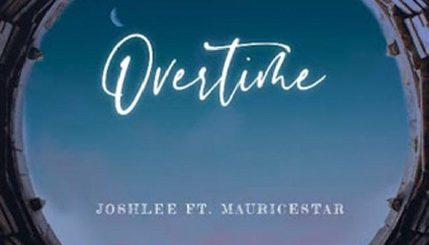 """Joshlee Ft MauriceStar -""""Overtime"""""""