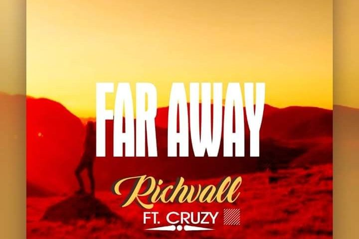 Download Far Away By Richvall Ft Cruzy