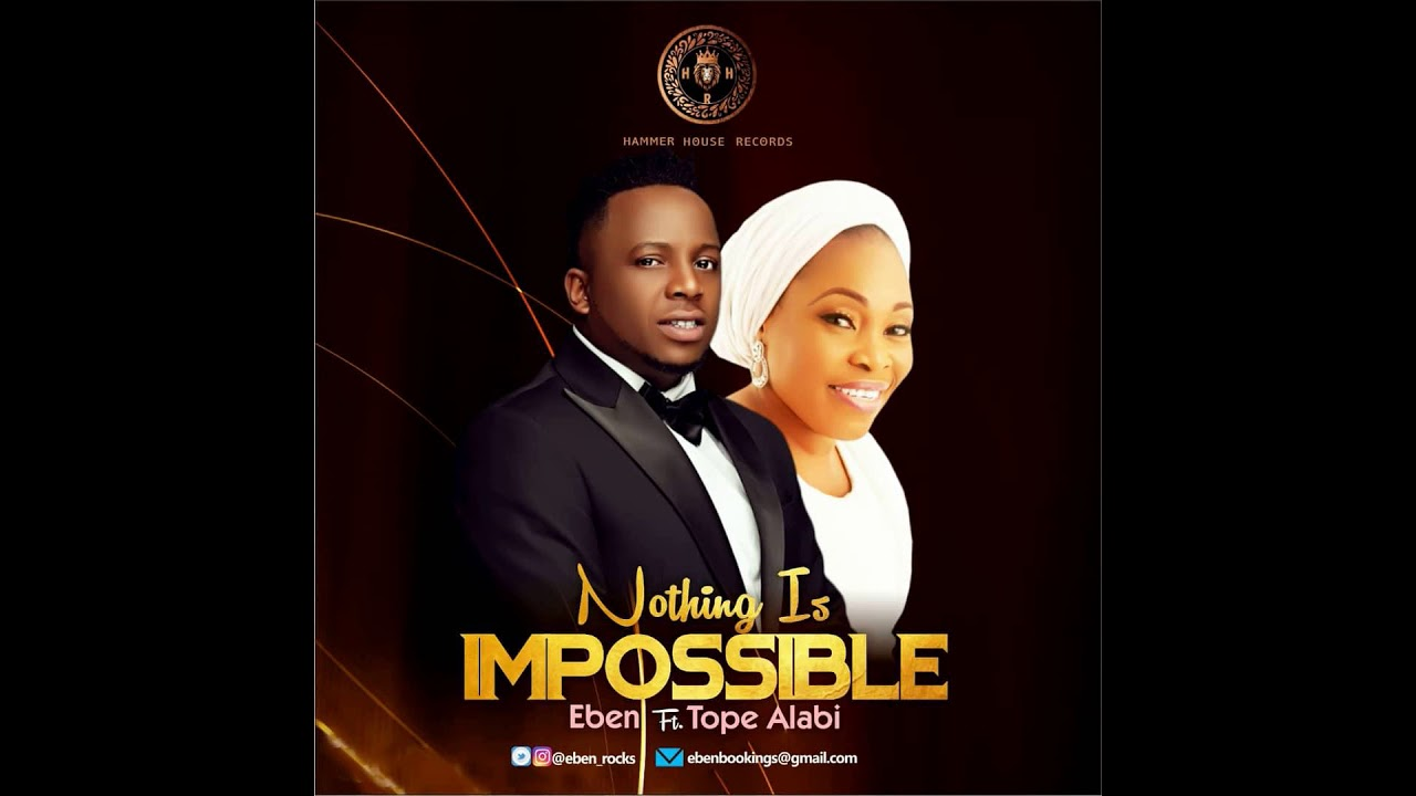 Eben Feat. Tope Alabi - Nothing Is Impossible