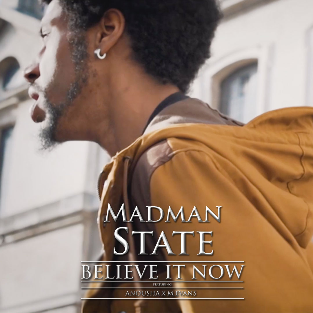 """Madman State """"Believe it Now"""" ft Anousha"""