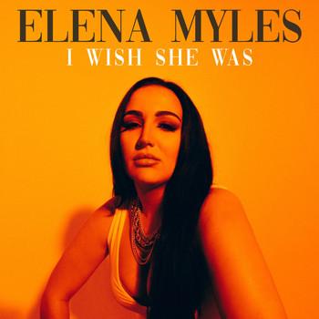 'I Wish She Was' By Elena Myles