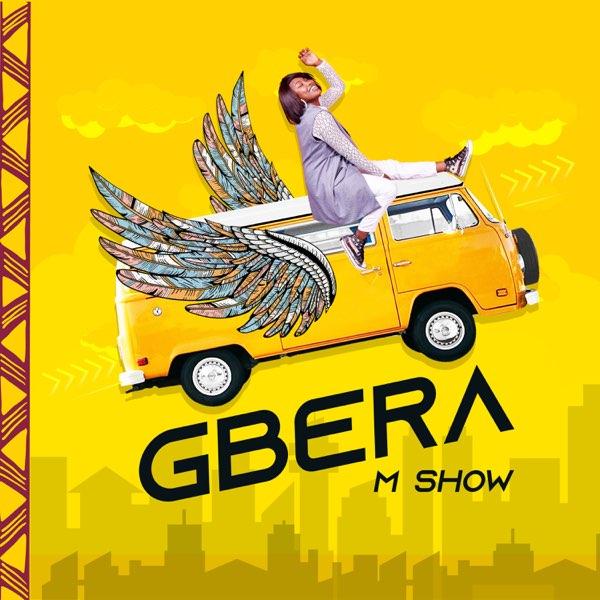 """New Music: M Show - """"Gbera"""""""