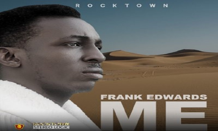 """New Music: Download """"Me"""" By Frank Edwards"""