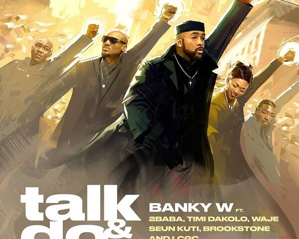 Banky W – Talk & Do ft. 2Baba, Timi Dakolo, Waje, Seun Kuti, Brookstone, LCGC