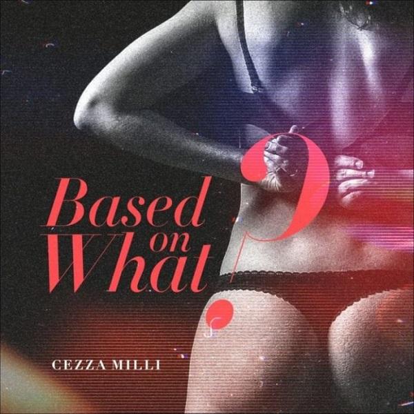 Ceeza-Milli-Based-On-What