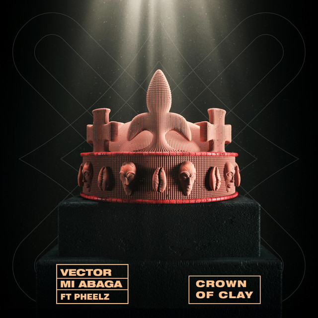 Vector – Crown of Clay ft. MI Abaga, Pheelz