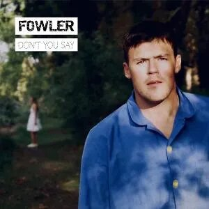 Fowler Releases New Single 'Don't You Say'