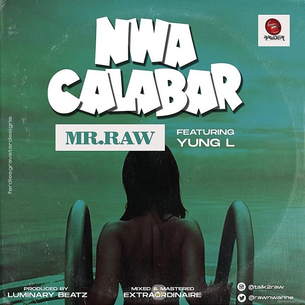 Mr Raw – Nwa Calabar Featuring Yung L