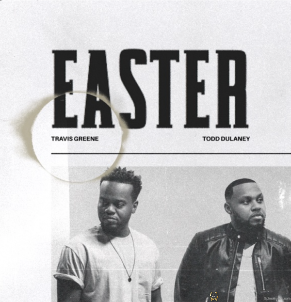 Travis Greene Featuring Todd Dulaney - Easter