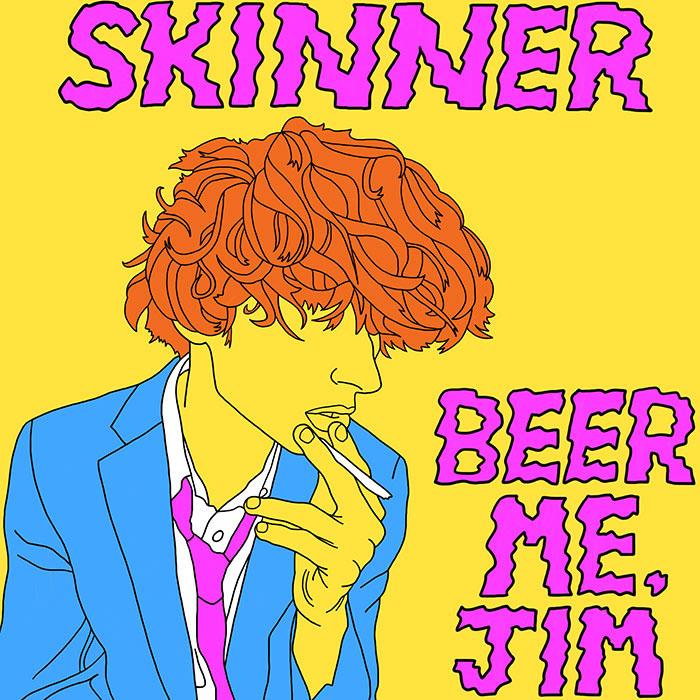 Skinner - Beer Me, Jim