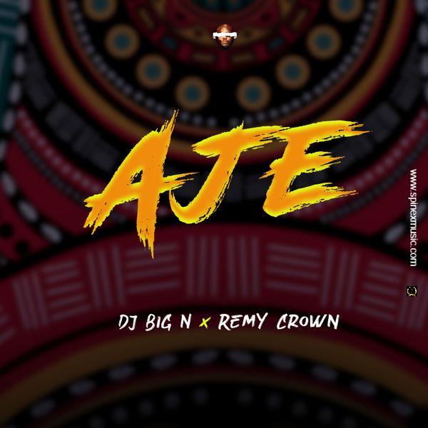 DJ Big N Featuring Remy Crown - Aje