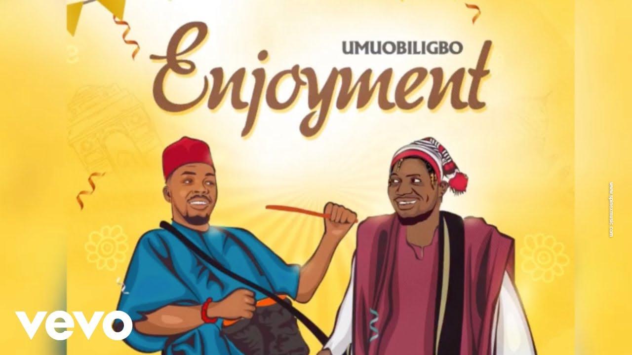 Umu Obiligbo – Enjoyment (Official Video)