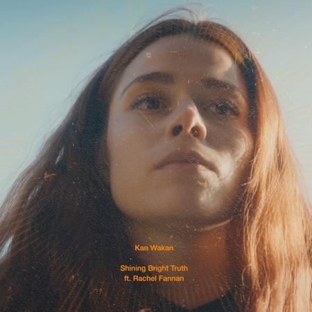 Kan Wakan - 'Shining Bright Truth' ft. Rachel Fannan