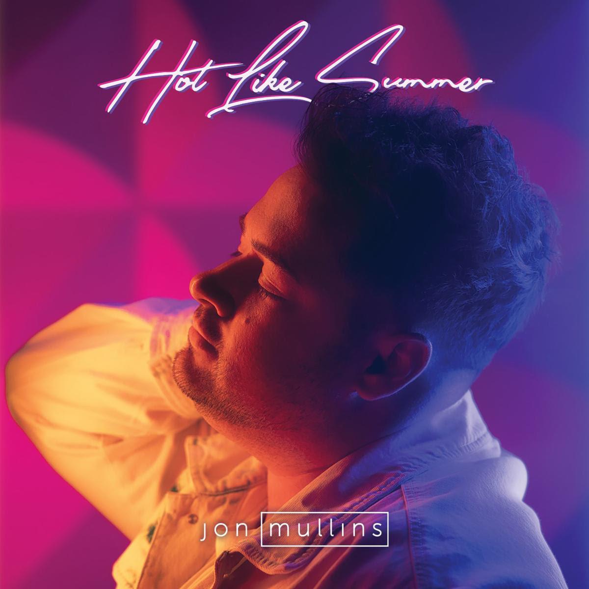 "Jon Mullins Drops Scorching New Single, ""Hot Like Summer"""