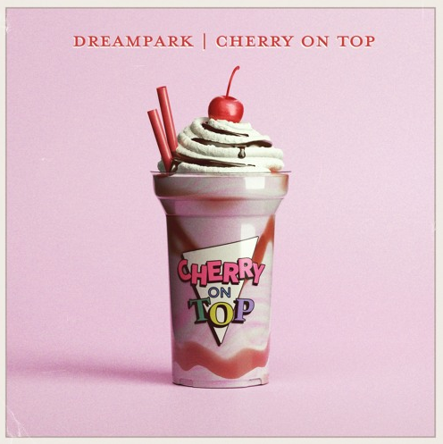Dreampark Returns With New Single 'Cherry On The Top'