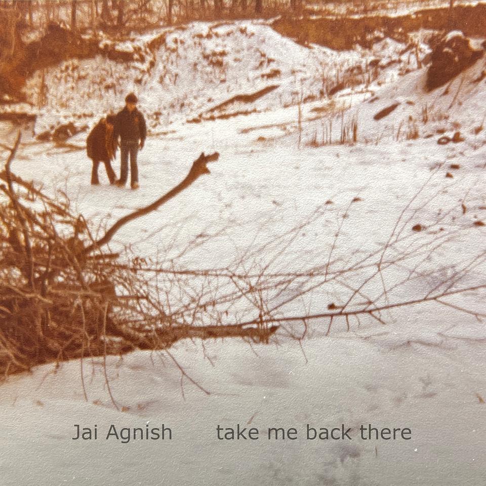 Jai Agnish take me back there