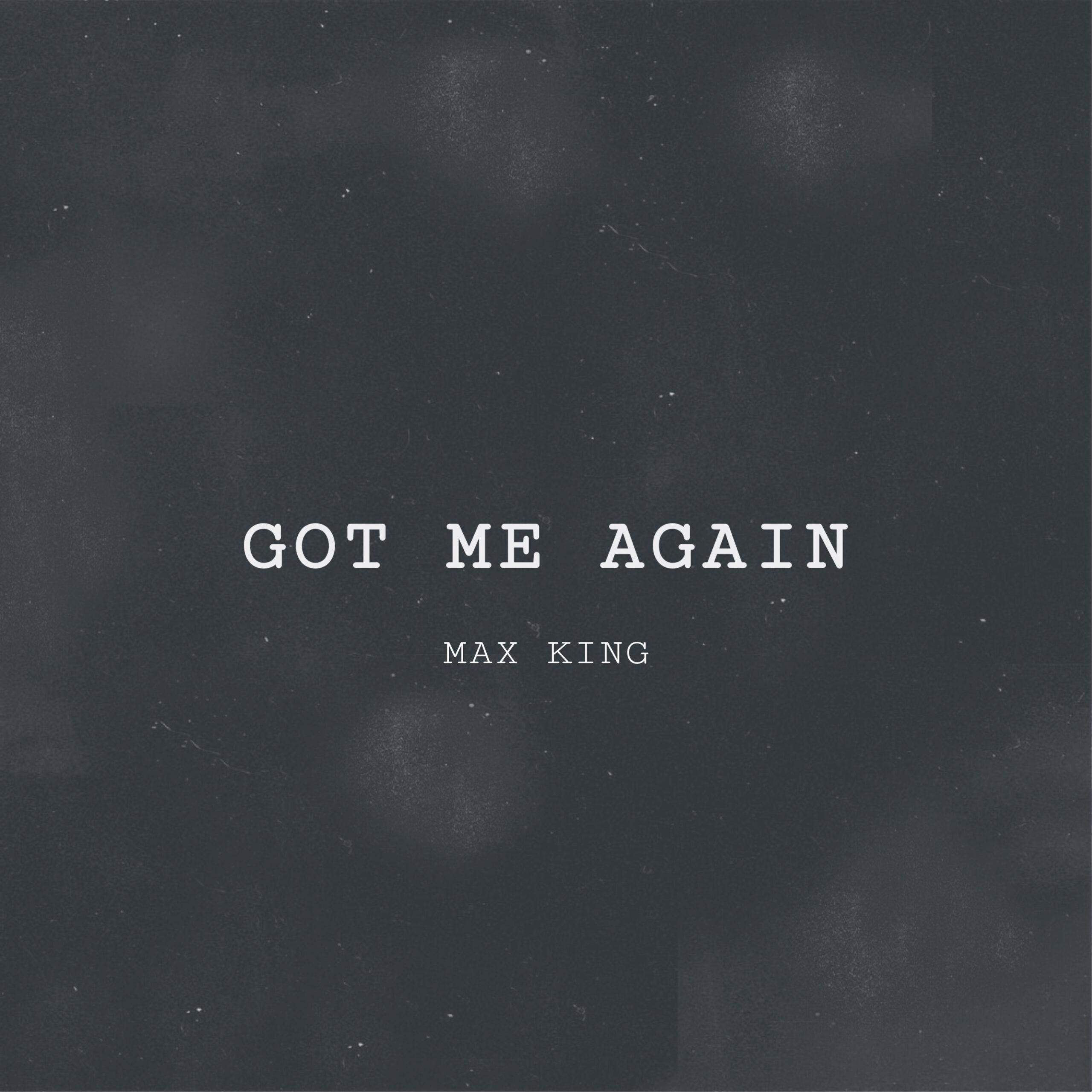 Max King - Got Me Again
