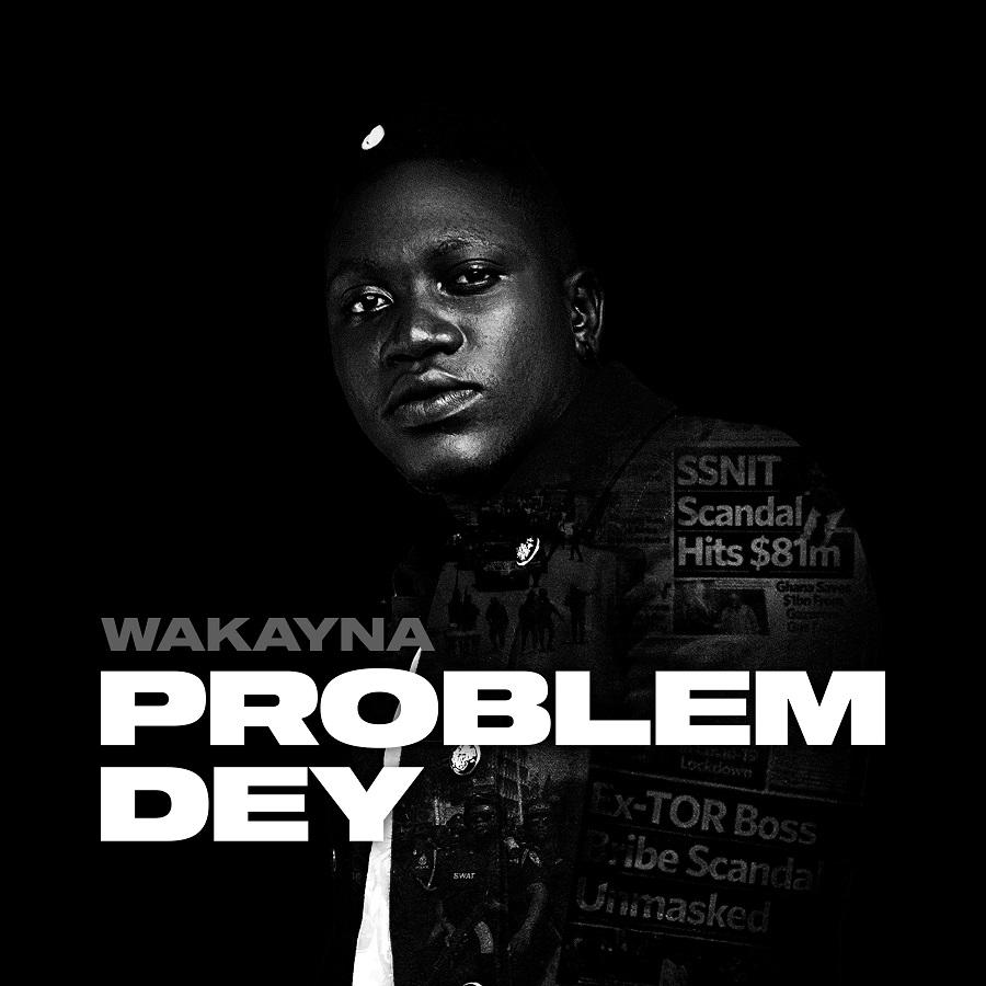 Wakayna Releases New Single ''Problem Dey''