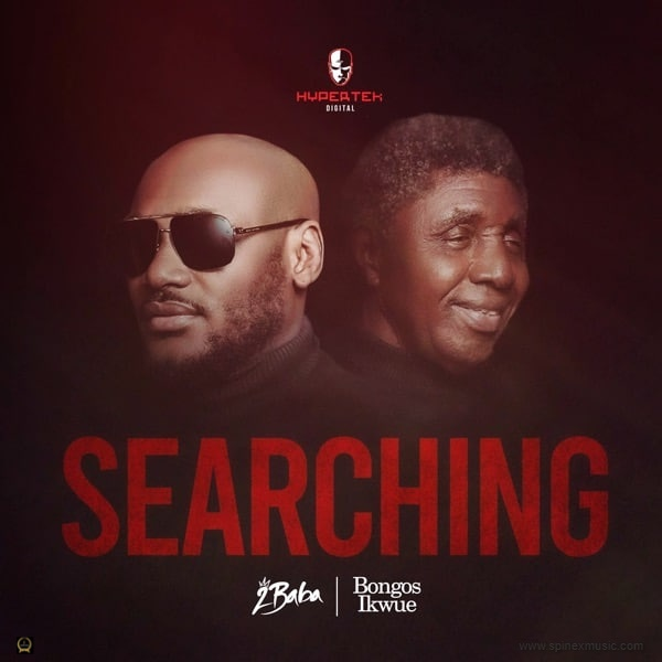Searching - 2BABA ft. Bongos Ikwue (Official Music Video)